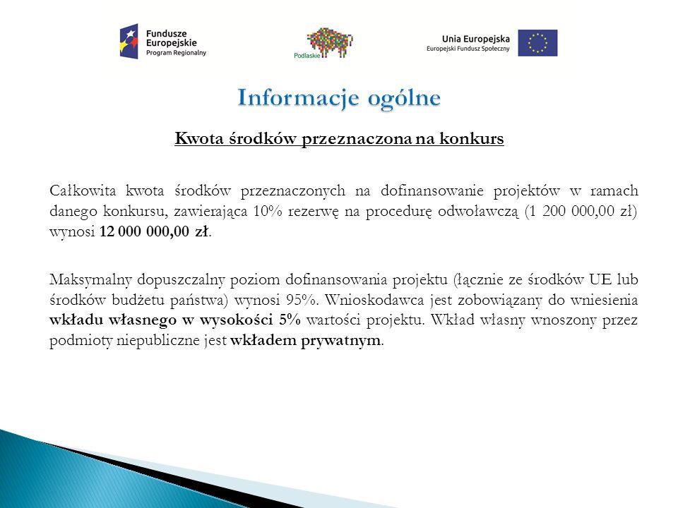 Kwota środków przeznaczona na konkurs Całkowita kwota środków przeznaczonych na dofinansowanie projektów w ramach danego konkursu, zawierająca 10% rezerwę na procedurę odwoławczą (1 200 000,00 zł) wynosi 12 000 000,00 zł.