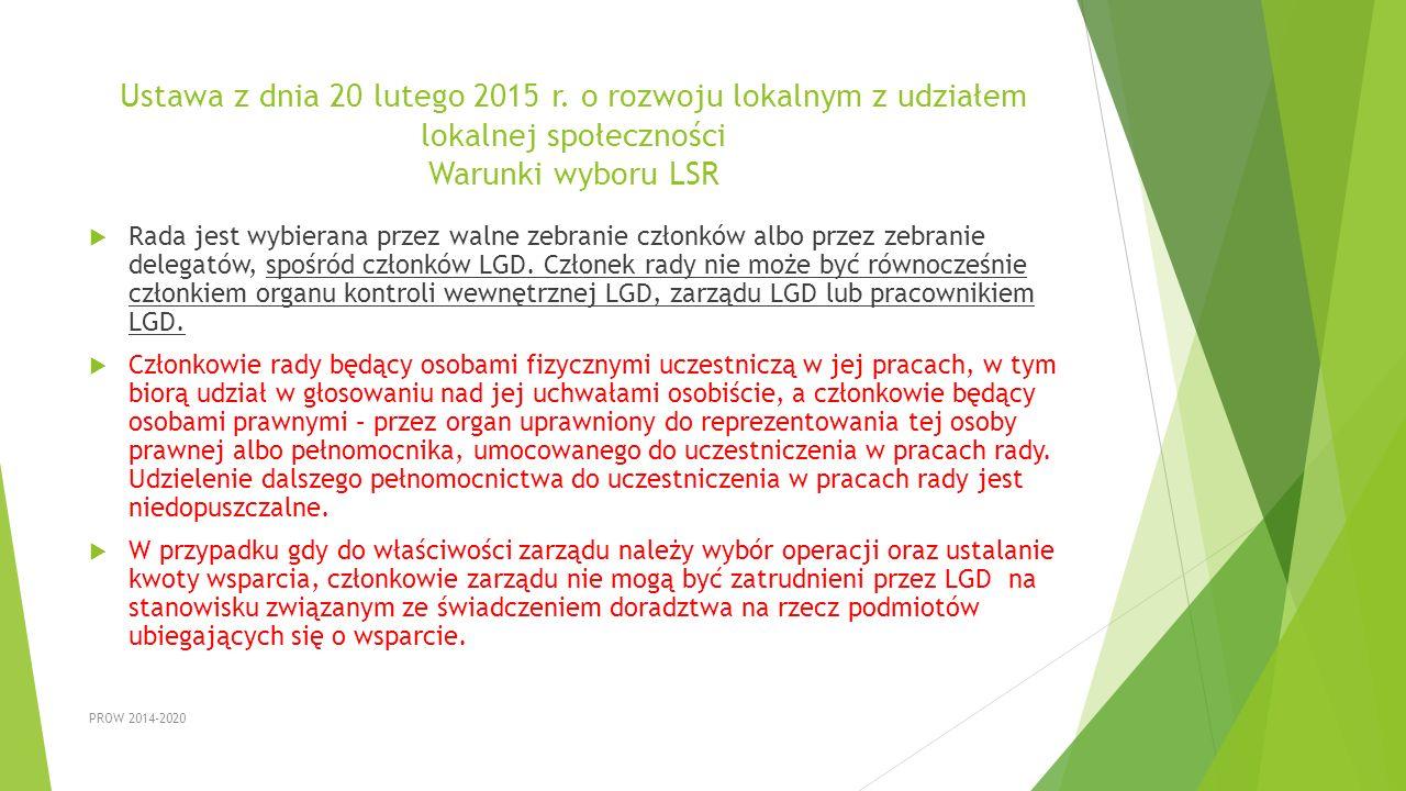 Ustawa z dnia 20 lutego 2015 r. o rozwoju lokalnym z udziałem lokalnej społeczności Warunki wyboru LSR  Rada jest wybierana przez walne zebranie czło