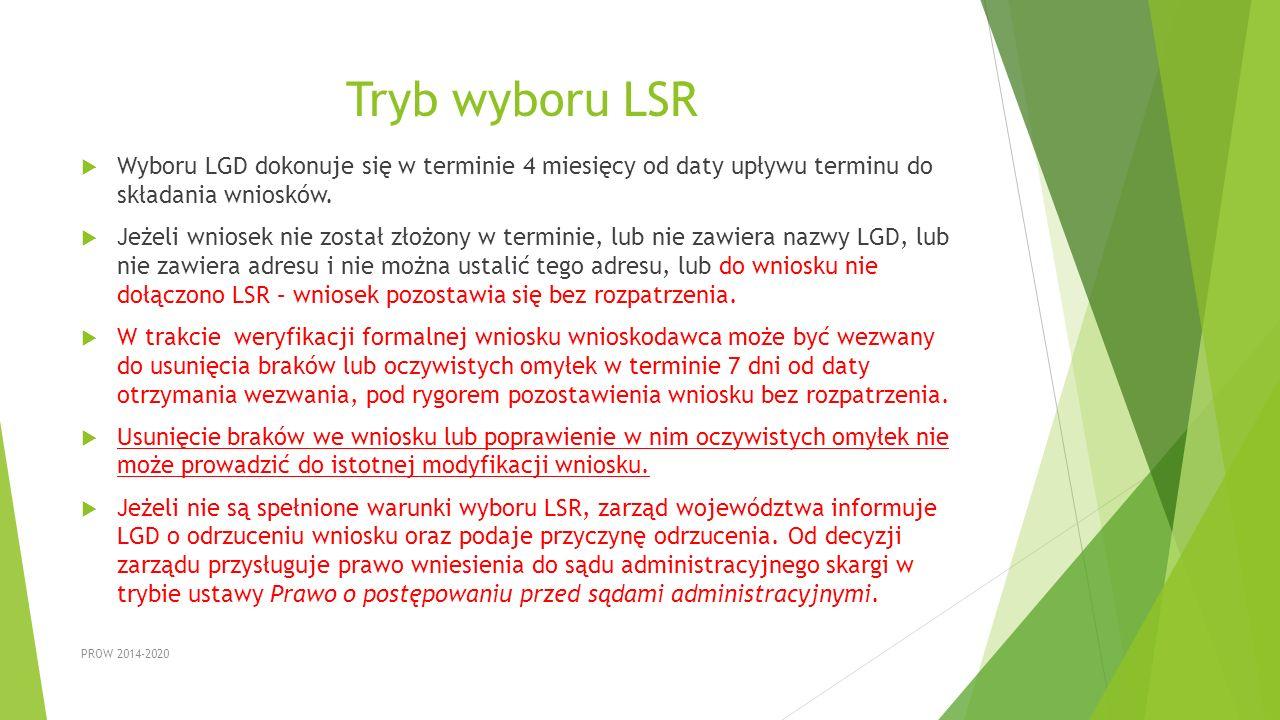 Tryb wyboru LSR  Wyboru LGD dokonuje się w terminie 4 miesięcy od daty upływu terminu do składania wniosków.  Jeżeli wniosek nie został złożony w te