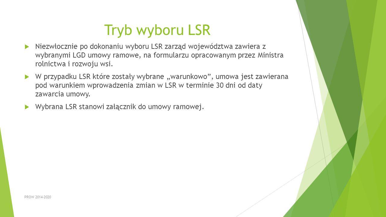 Tryb wyboru LSR  Niezwłocznie po dokonaniu wyboru LSR zarząd województwa zawiera z wybranymi LGD umowy ramowe, na formularzu opracowanym przez Minist