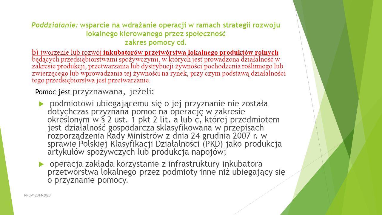 Poddziałanie: wsparcie na wdrażanie operacji w ramach strategii rozwoju lokalnego kierowanego przez społeczność zakres pomocy cd. b) tworzenie lub roz