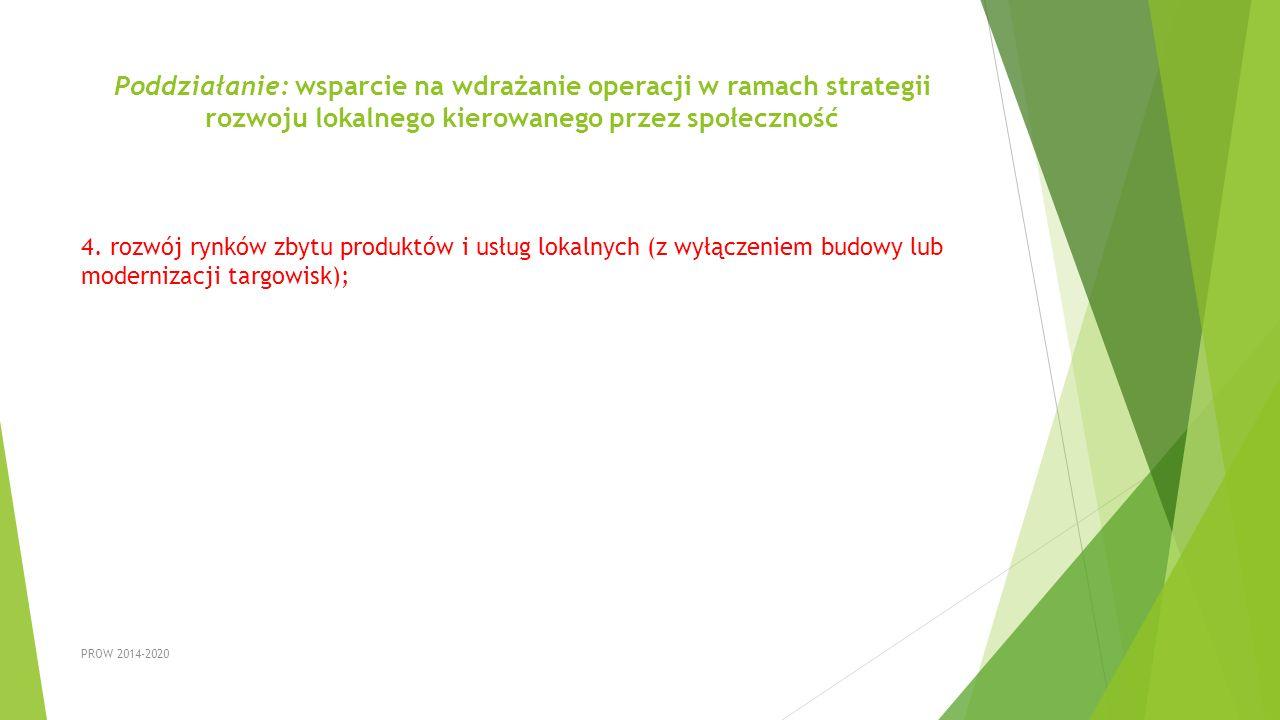 Poddziałanie: wsparcie na wdrażanie operacji w ramach strategii rozwoju lokalnego kierowanego przez społeczność 4. rozwój rynków zbytu produktów i usł
