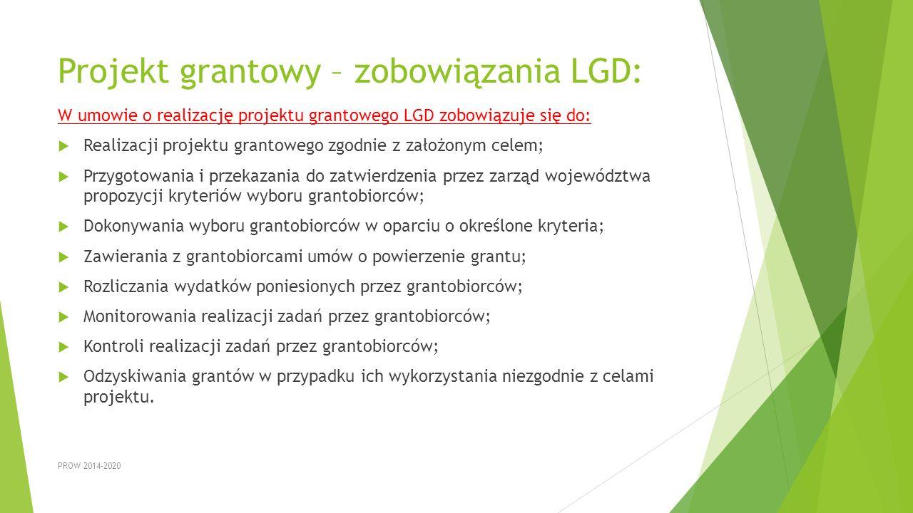 Projekt grantowy – zobowiązania LGD: W umowie o realizację projektu grantowego LGD zobowiązuje się do:  Realizacji projektu grantowego zgodnie z zało