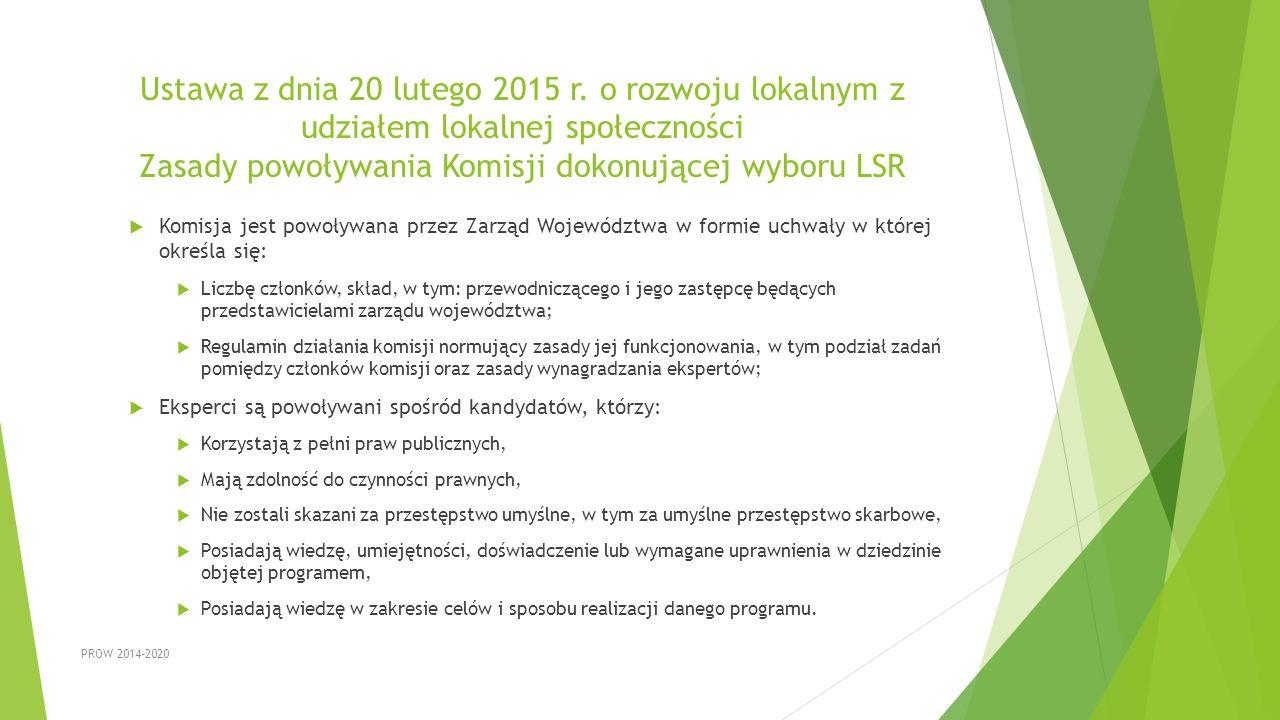 Ustawa z dnia 20 lutego 2015 r. o rozwoju lokalnym z udziałem lokalnej społeczności Zasady powoływania Komisji dokonującej wyboru LSR  Komisja jest p