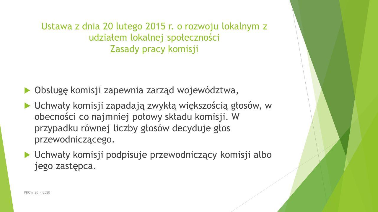 Ustawa z dnia 20 lutego 2015 r. o rozwoju lokalnym z udziałem lokalnej społeczności Zasady pracy komisji  Obsługę komisji zapewnia zarząd województwa