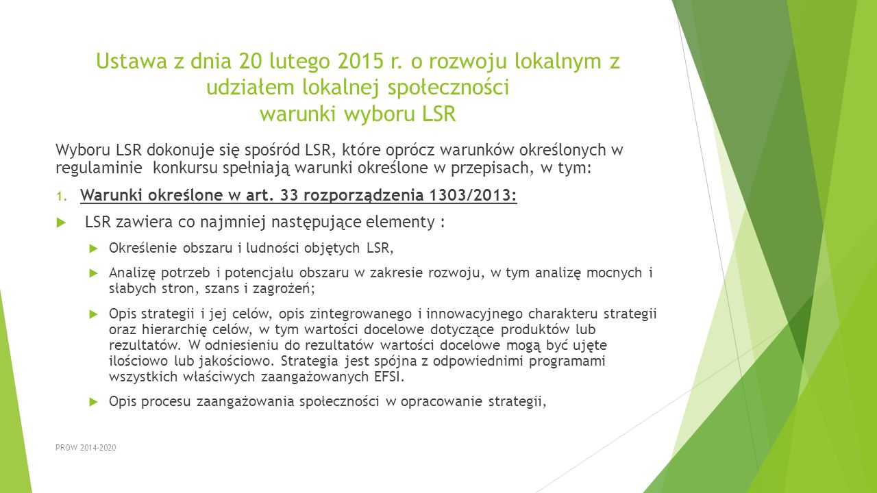 Ustawa z dnia 20 lutego 2015 r. o rozwoju lokalnym z udziałem lokalnej społeczności warunki wyboru LSR Wyboru LSR dokonuje się spośród LSR, które opró
