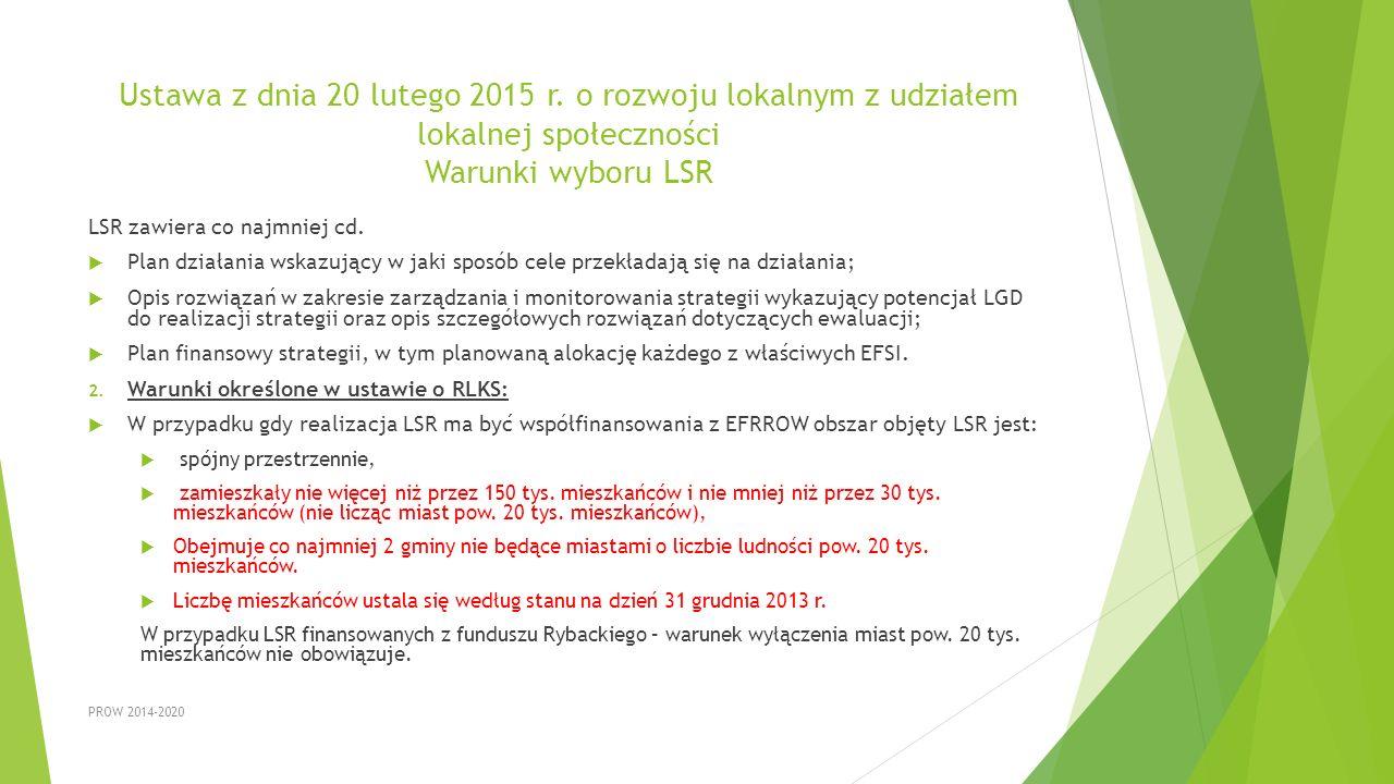 Ustawa z dnia 20 lutego 2015 r. o rozwoju lokalnym z udziałem lokalnej społeczności Warunki wyboru LSR LSR zawiera co najmniej cd.  Plan działania ws