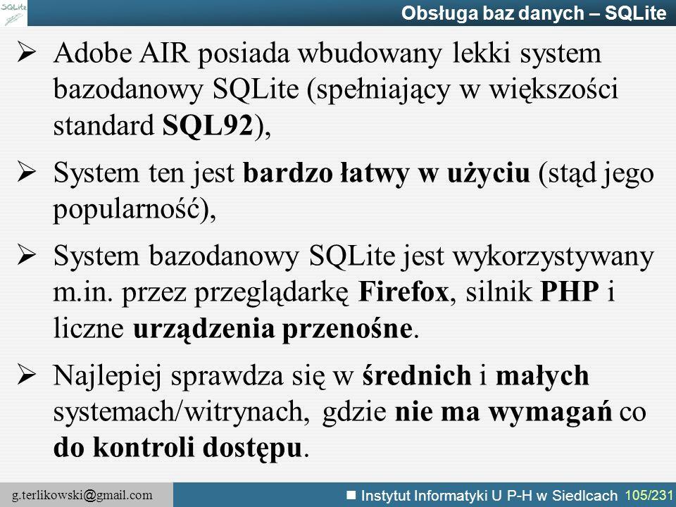 g.terlikowski @ gmail.com Instytut Informatyki U P-H w Siedlcach 105/231 Obsługa baz danych – SQLite  Adobe AIR posiada wbudowany lekki system bazoda