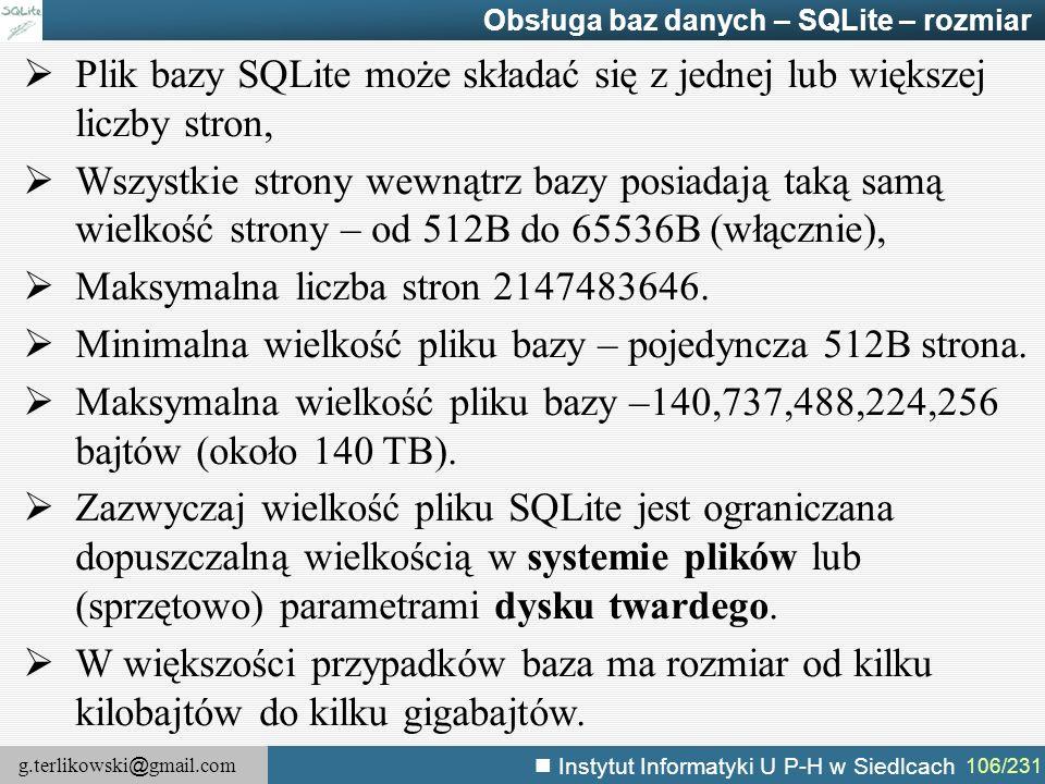 g.terlikowski @ gmail.com Instytut Informatyki U P-H w Siedlcach 106/231 Obsługa baz danych – SQLite – rozmiar  Plik bazy SQLite może składać się z j