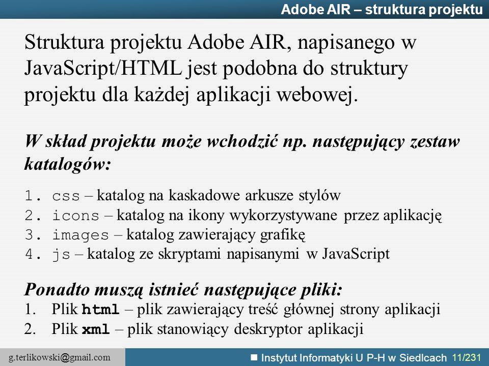 g.terlikowski @ gmail.com Instytut Informatyki U P-H w Siedlcach 11/231 Adobe AIR – struktura projektu Struktura projektu Adobe AIR, napisanego w Java