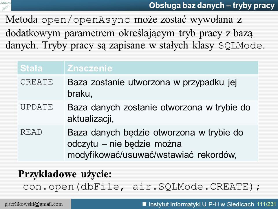 g.terlikowski @ gmail.com Instytut Informatyki U P-H w Siedlcach 111/231 Obsługa baz danych – tryby pracy Metoda open/openAsync może zostać wywołana z