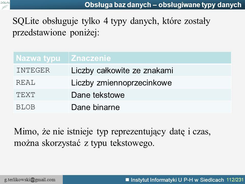 g.terlikowski @ gmail.com Instytut Informatyki U P-H w Siedlcach 112/231 Obsługa baz danych – obsługiwane typy danych SQLite obsługuje tylko 4 typy da