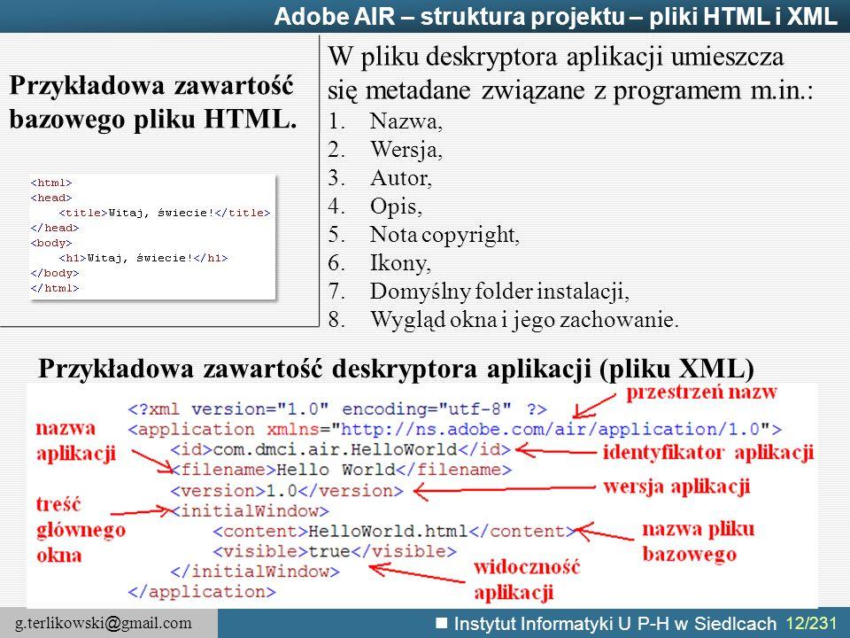 g.terlikowski @ gmail.com Instytut Informatyki U P-H w Siedlcach 12/231 Adobe AIR – struktura projektu – pliki HTML i XML Przykładowa zawartość bazowe