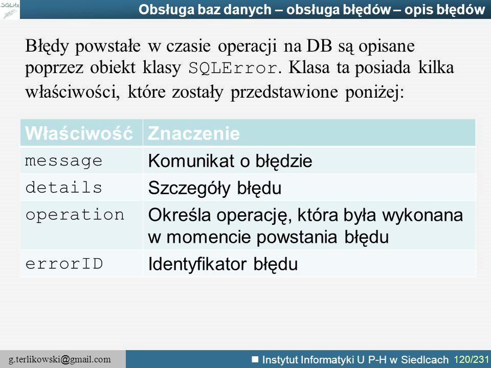 g.terlikowski @ gmail.com Instytut Informatyki U P-H w Siedlcach 120/231 Obsługa baz danych – obsługa błędów – opis błędów Błędy powstałe w czasie ope