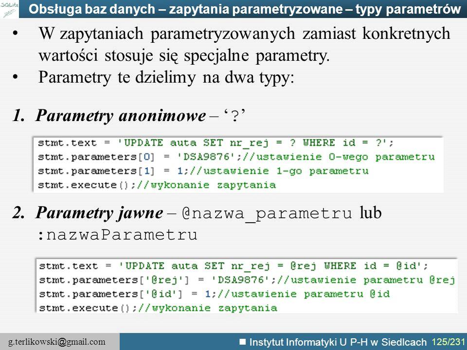 g.terlikowski @ gmail.com Instytut Informatyki U P-H w Siedlcach 125/231 Obsługa baz danych – zapytania parametryzowane – typy parametrów W zapytaniac