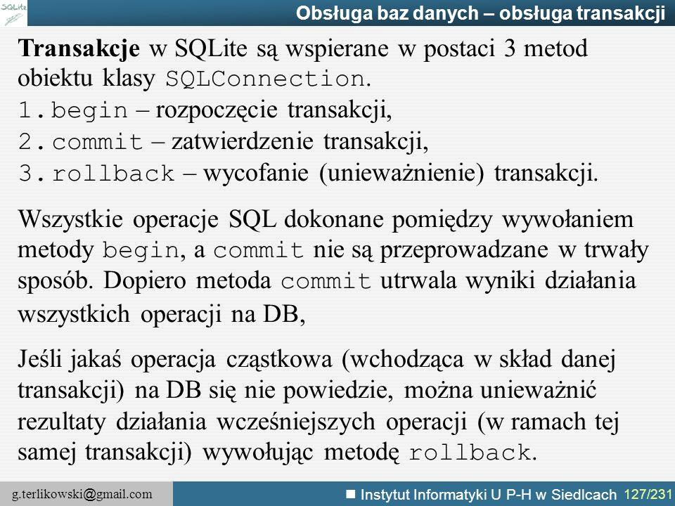 g.terlikowski @ gmail.com Instytut Informatyki U P-H w Siedlcach 127/231 Obsługa baz danych – obsługa transakcji Transakcje w SQLite są wspierane w po