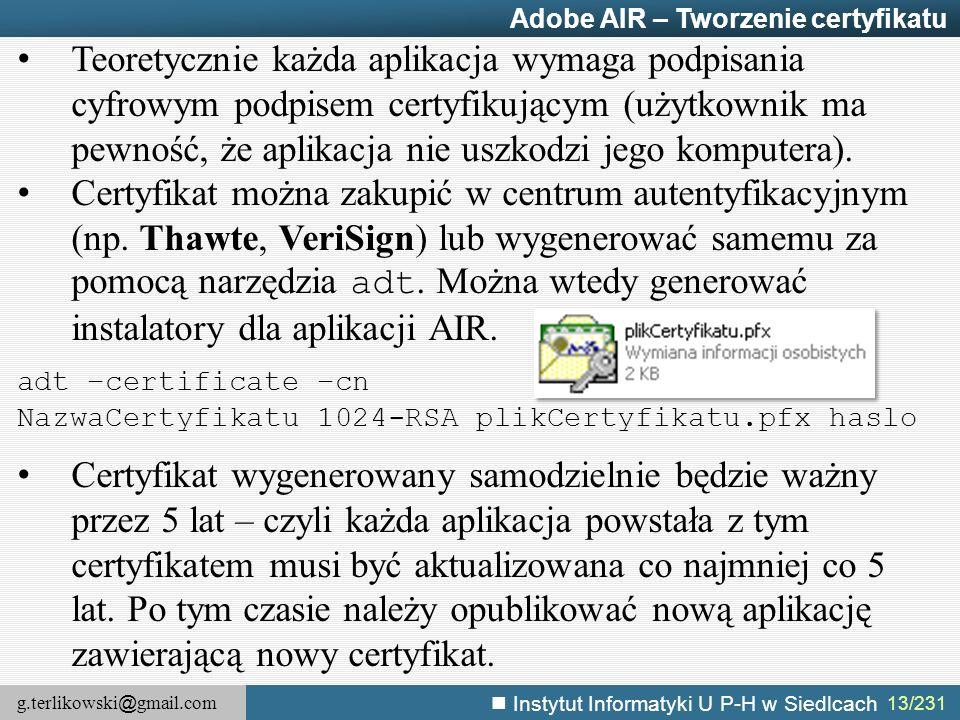 g.terlikowski @ gmail.com Instytut Informatyki U P-H w Siedlcach 13/231 Adobe AIR – Tworzenie certyfikatu Teoretycznie każda aplikacja wymaga podpisan