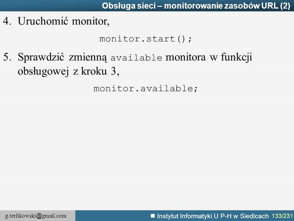 g.terlikowski @ gmail.com Instytut Informatyki U P-H w Siedlcach 133/231 Obsługa sieci – monitorowanie zasobów URL (2) 4.Uruchomić monitor, monitor.st
