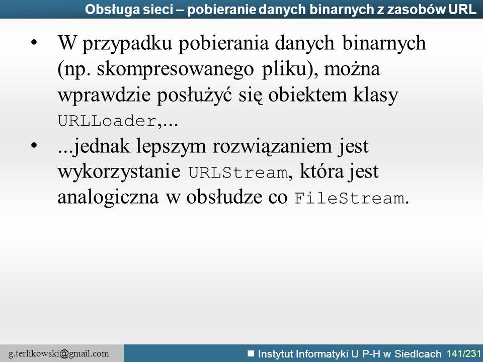 g.terlikowski @ gmail.com Instytut Informatyki U P-H w Siedlcach 141/231 Obsługa sieci – pobieranie danych binarnych z zasobów URL W przypadku pobiera