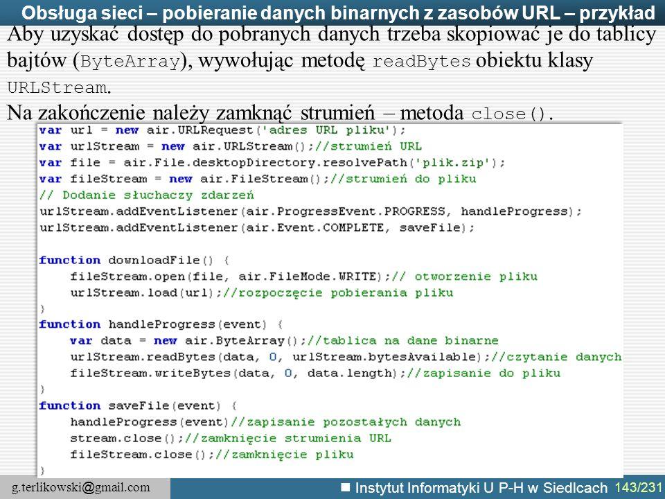 g.terlikowski @ gmail.com Instytut Informatyki U P-H w Siedlcach 143/231 Obsługa sieci – pobieranie danych binarnych z zasobów URL – przykład Aby uzys