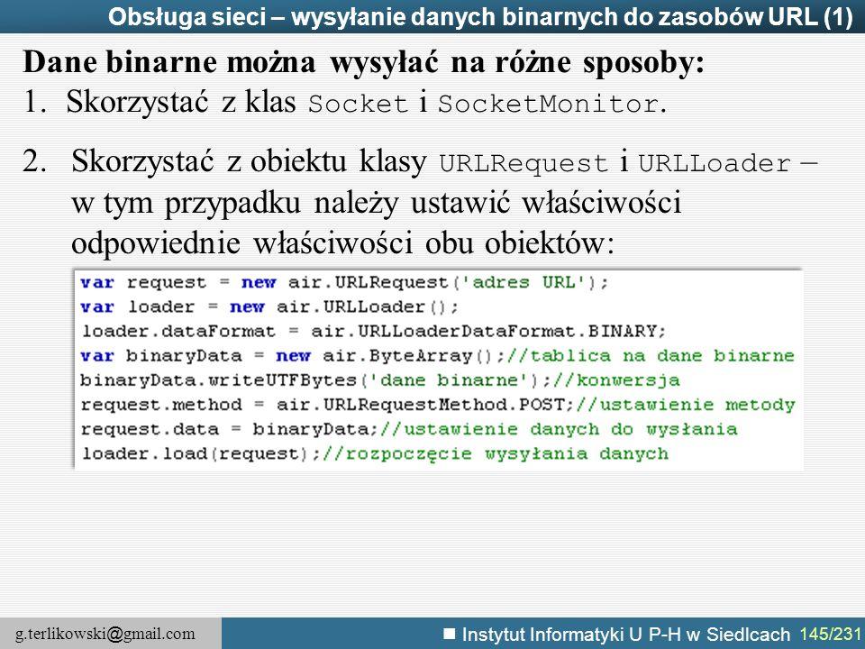 g.terlikowski @ gmail.com Instytut Informatyki U P-H w Siedlcach 145/231 Obsługa sieci – wysyłanie danych binarnych do zasobów URL (1) Dane binarne mo