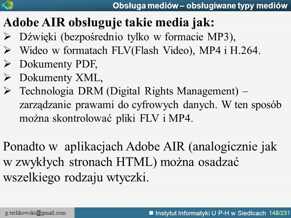 g.terlikowski @ gmail.com Instytut Informatyki U P-H w Siedlcach 148/231 Obsługa mediów – obsługiwane typy mediów Adobe AIR obsługuje takie media jak: