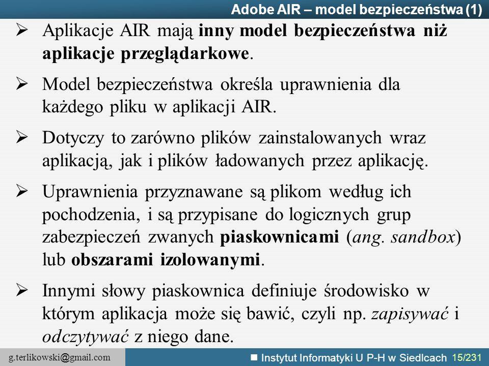 g.terlikowski @ gmail.com Instytut Informatyki U P-H w Siedlcach 15/231 Adobe AIR – model bezpieczeństwa (1)  Aplikacje AIR mają inny model bezpiecze