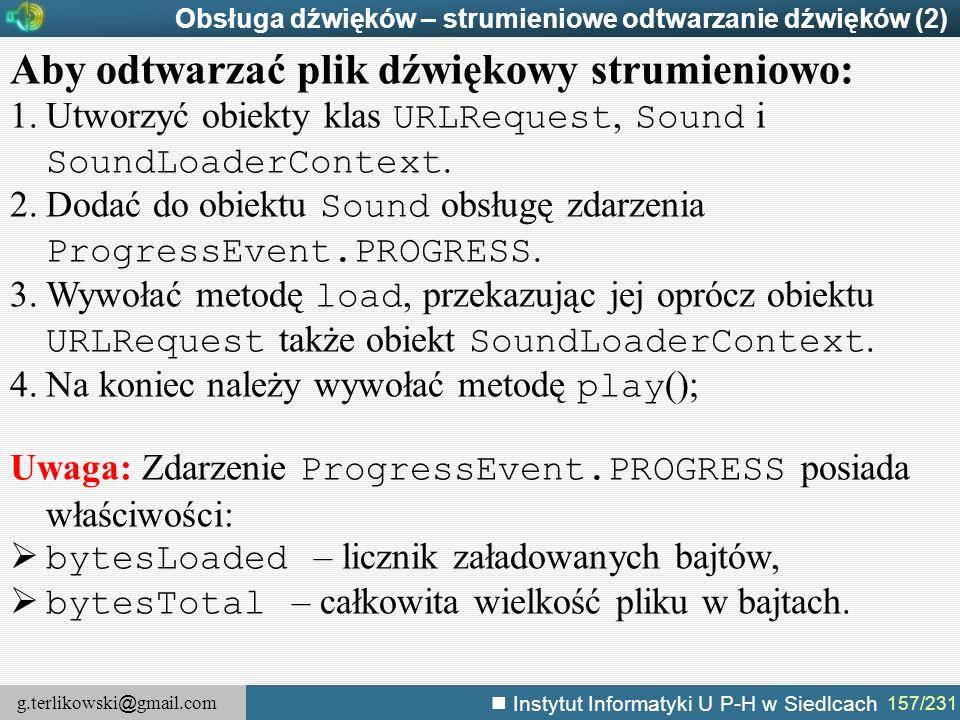 g.terlikowski @ gmail.com Instytut Informatyki U P-H w Siedlcach 157/231 Obsługa dźwięków – strumieniowe odtwarzanie dźwięków (2) Aby odtwarzać plik d