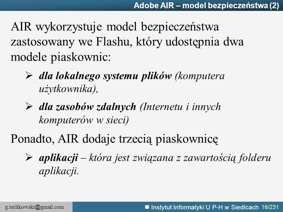 g.terlikowski @ gmail.com Instytut Informatyki U P-H w Siedlcach 16/231 Adobe AIR – model bezpieczeństwa (2) AIR wykorzystuje model bezpieczeństwa zas