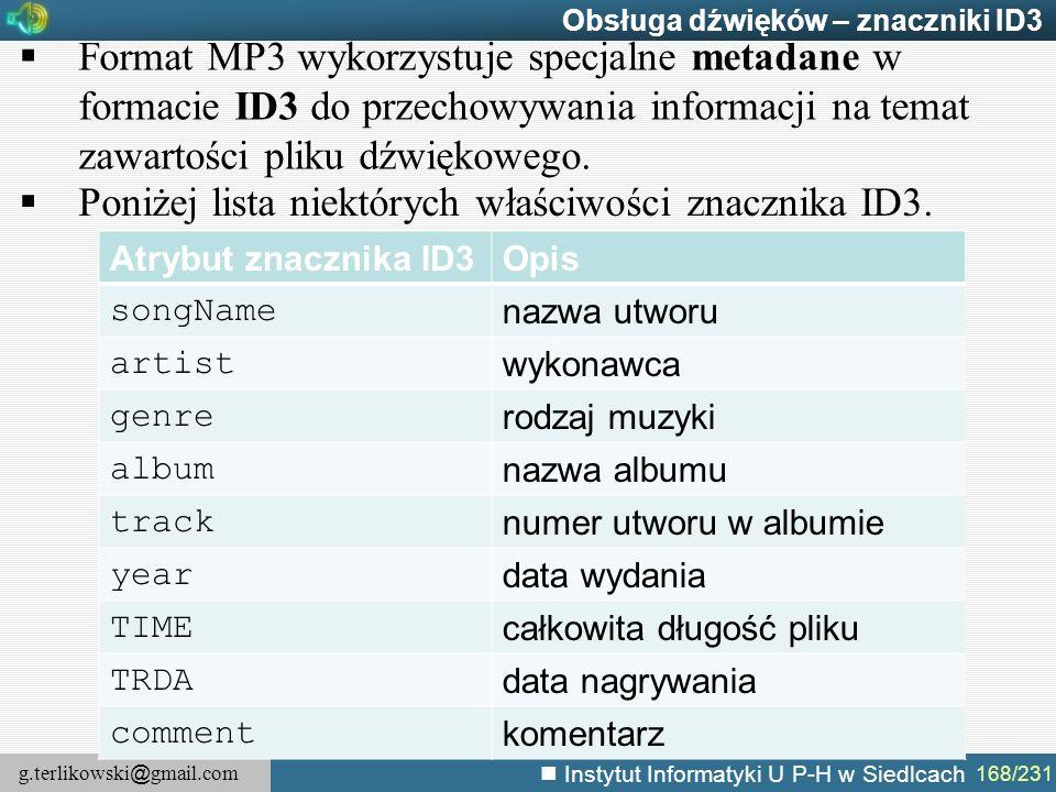 g.terlikowski @ gmail.com Instytut Informatyki U P-H w Siedlcach 168/231 Obsługa dźwięków – znaczniki ID3  Format MP3 wykorzystuje specjalne metadane