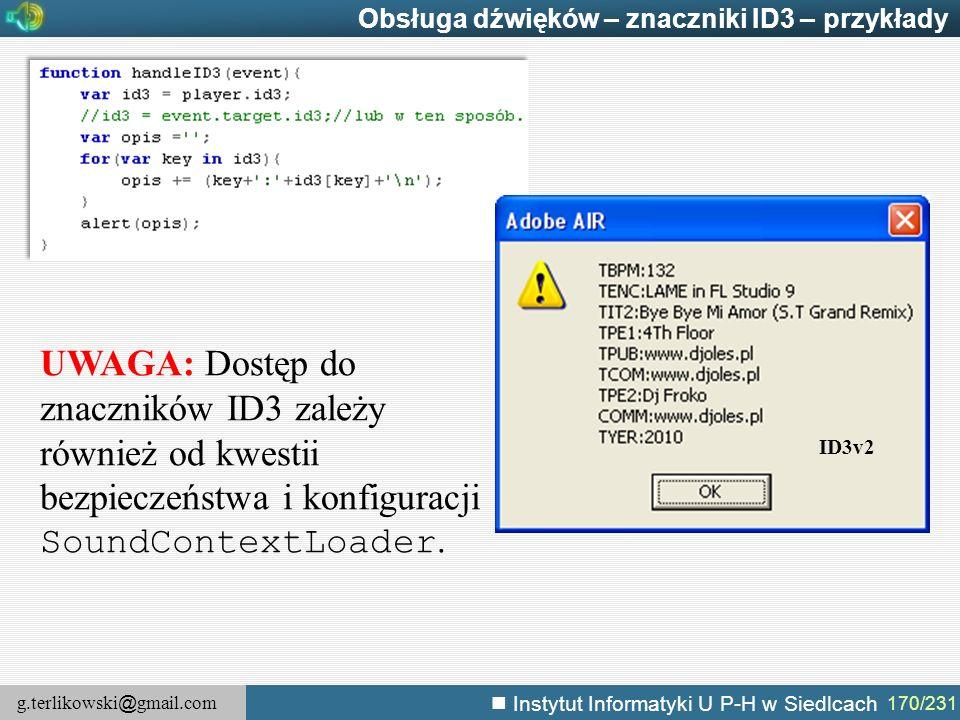 g.terlikowski @ gmail.com Instytut Informatyki U P-H w Siedlcach 170/231 Obsługa dźwięków – znaczniki ID3 – przykłady UWAGA: Dostęp do znaczników ID3