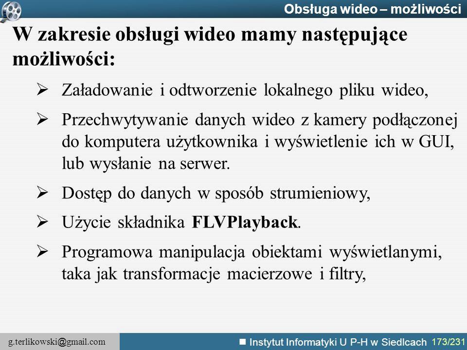 g.terlikowski @ gmail.com Instytut Informatyki U P-H w Siedlcach 173/231 Obsługa wideo – możliwości W zakresie obsługi wideo mamy następujące możliwoś