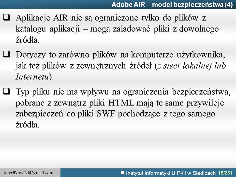 g.terlikowski @ gmail.com Instytut Informatyki U P-H w Siedlcach 18/231 Adobe AIR – model bezpieczeństwa (4)  Aplikacje AIR nie są ograniczone tylko