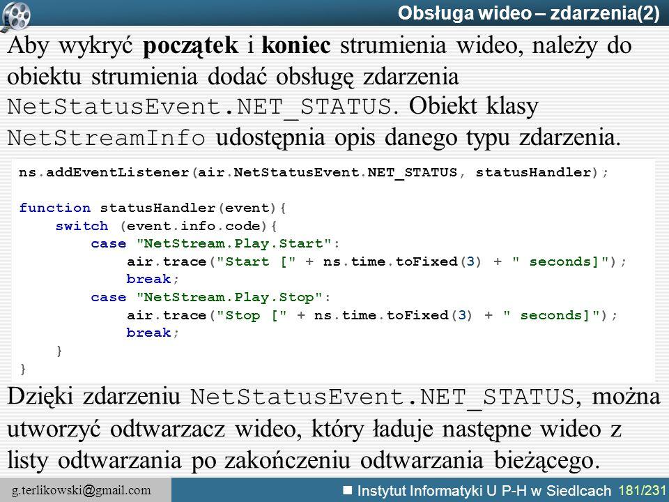 g.terlikowski @ gmail.com Instytut Informatyki U P-H w Siedlcach 181/231 Obsługa wideo – zdarzenia(2) ns.addEventListener(air.NetStatusEvent.NET_STATU