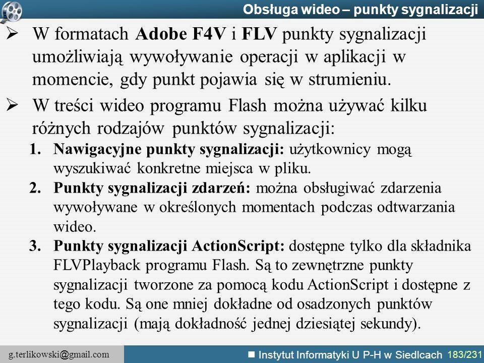 g.terlikowski @ gmail.com Instytut Informatyki U P-H w Siedlcach 183/231 Obsługa wideo – punkty sygnalizacji  W formatach Adobe F4V i FLV punkty sygn