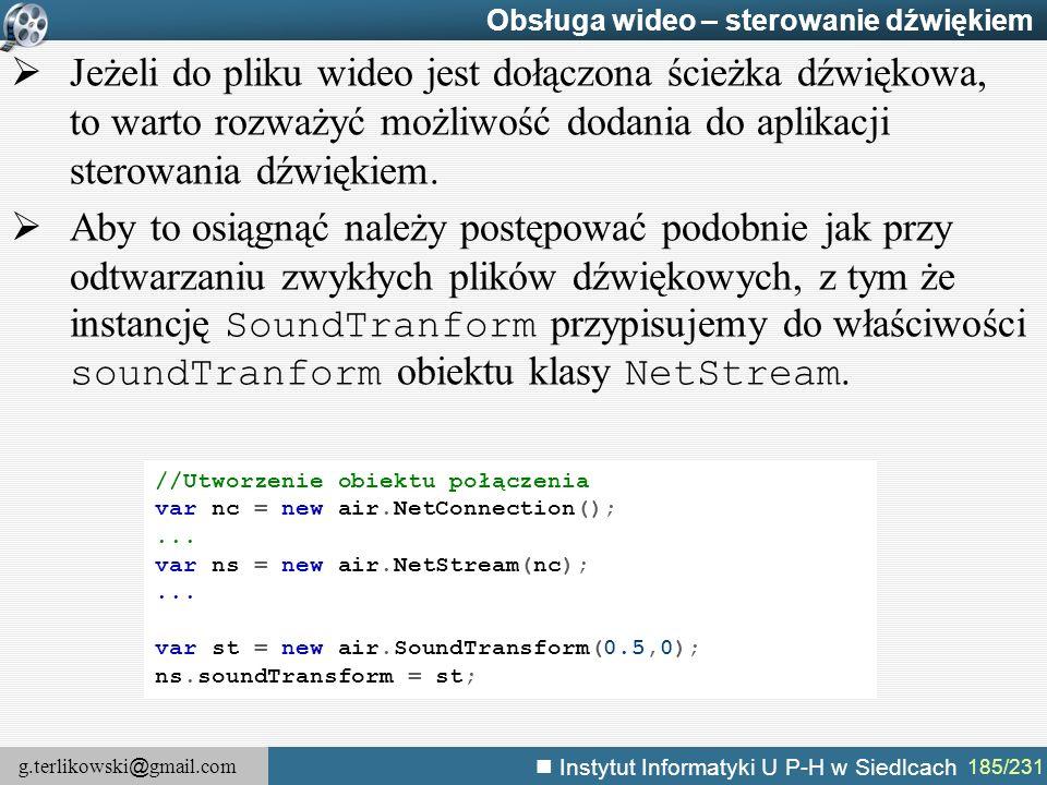 g.terlikowski @ gmail.com Instytut Informatyki U P-H w Siedlcach 185/231 Obsługa wideo – sterowanie dźwiękiem  Jeżeli do pliku wideo jest dołączona ś