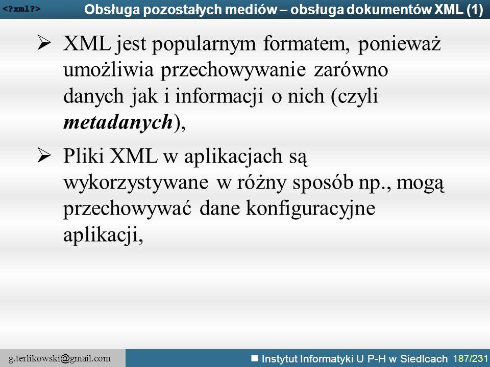 g.terlikowski @ gmail.com Instytut Informatyki U P-H w Siedlcach 187/231 Obsługa pozostałych mediów – obsługa dokumentów XML (1)  XML jest popularnym
