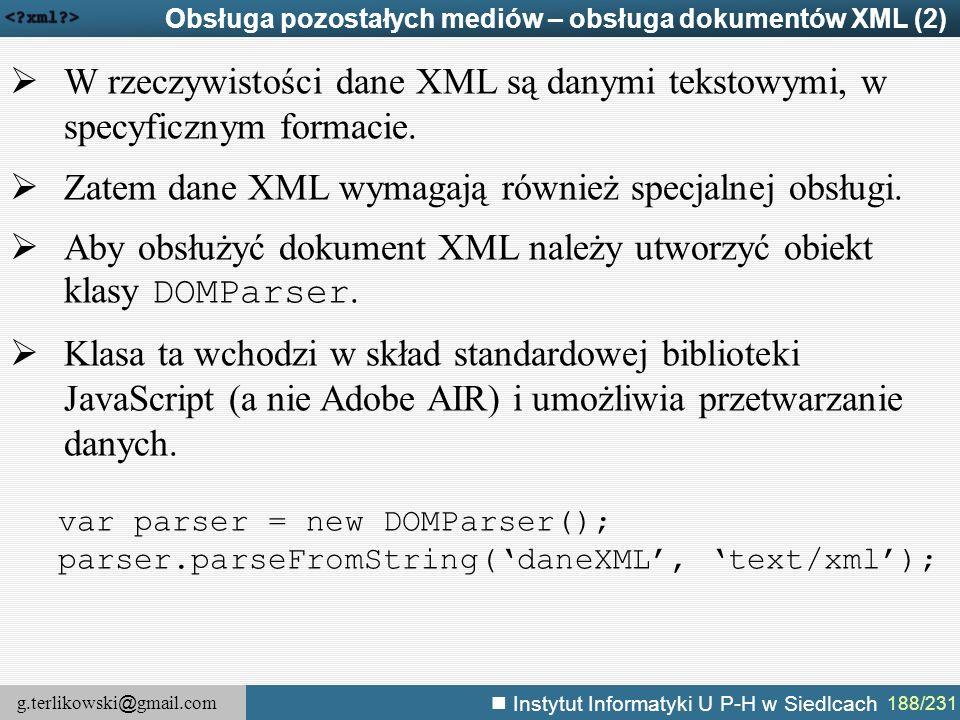 g.terlikowski @ gmail.com Instytut Informatyki U P-H w Siedlcach 188/231 Obsługa pozostałych mediów – obsługa dokumentów XML (2)  W rzeczywistości da