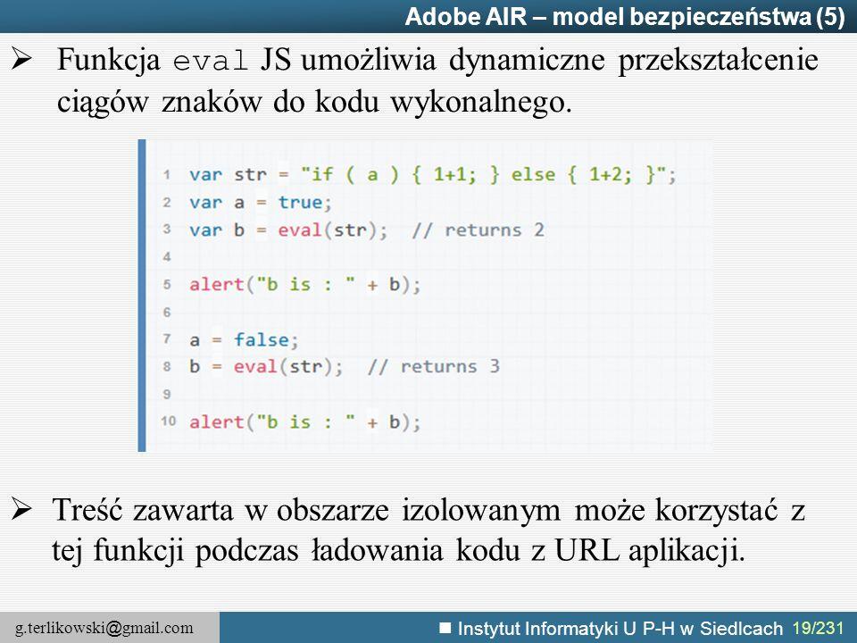 g.terlikowski @ gmail.com Instytut Informatyki U P-H w Siedlcach 19/231 Adobe AIR – model bezpieczeństwa (5)  Funkcja eval JS umożliwia dynamiczne pr