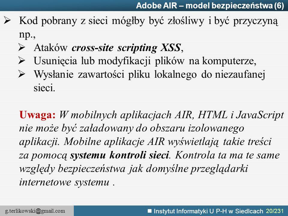 g.terlikowski @ gmail.com Instytut Informatyki U P-H w Siedlcach 20/231 Adobe AIR – model bezpieczeństwa (6)  Kod pobrany z sieci mógłby być złośliwy