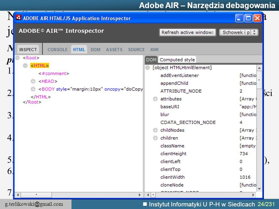 g.terlikowski @ gmail.com Instytut Informatyki U P-H w Siedlcach 24/231 Adobe AIR – Narzędzia debagowania Najbardziej znaczącym mechanizmem debagowani
