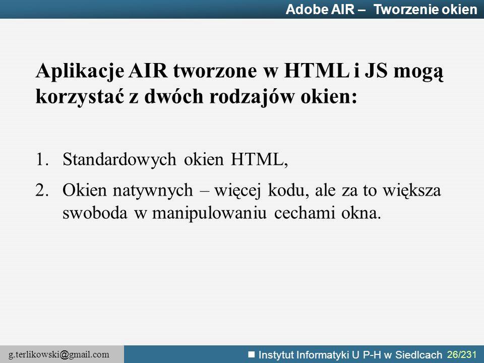 g.terlikowski @ gmail.com Instytut Informatyki U P-H w Siedlcach 26/231 Adobe AIR – Tworzenie okien Aplikacje AIR tworzone w HTML i JS mogą korzystać