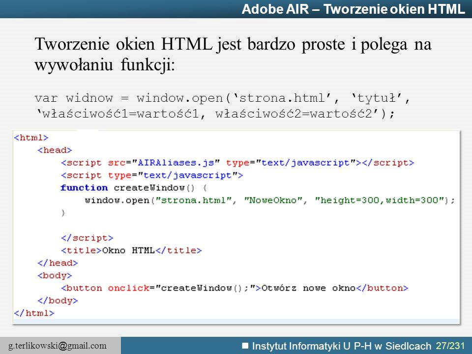 g.terlikowski @ gmail.com Instytut Informatyki U P-H w Siedlcach 27/231 Adobe AIR – Tworzenie okien HTML Tworzenie okien HTML jest bardzo proste i pol
