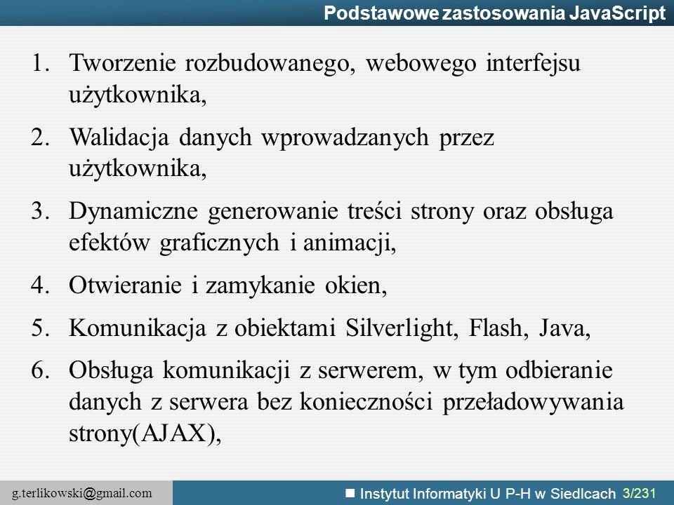 g.terlikowski @ gmail.com Instytut Informatyki U P-H w Siedlcach 164/231 Obsługa dźwięków – kontrola odtwarzania – głośność i balans (2)  Głośność i balans można kontrolować ustawiając odpowiednie właściwości obiektu klasy SoundTransform : st.volume = 1; st.pan = -1;  Dodatkowo metoda play może przyjmować argument, który określa ile razy dany dźwięk ma zostać odtworzony (wartość 0 oznacza, że dźwięk będzie odtworzony tylko raz).