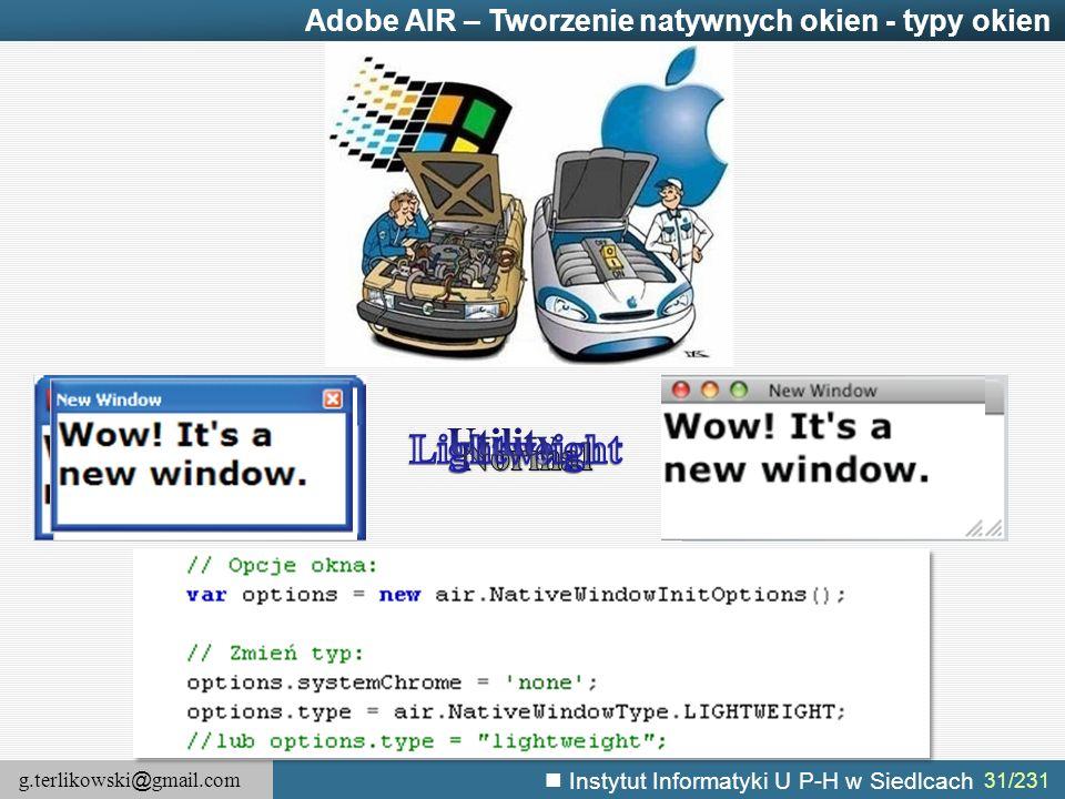 g.terlikowski @ gmail.com Instytut Informatyki U P-H w Siedlcach 31/231 Adobe AIR – Tworzenie natywnych okien - typy okien