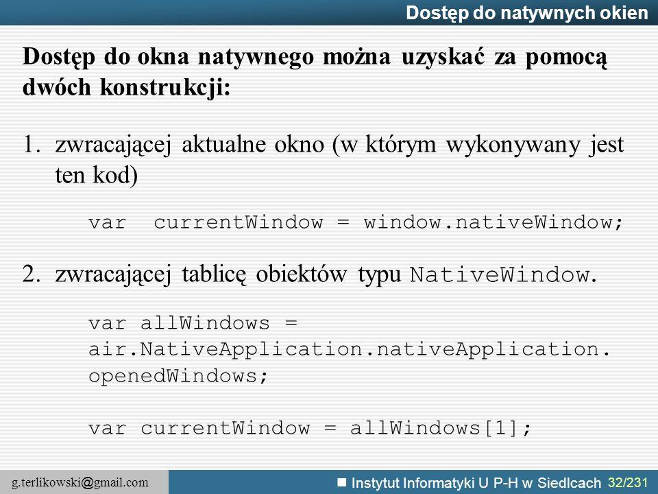 g.terlikowski @ gmail.com Instytut Informatyki U P-H w Siedlcach 32/231 Dostęp do natywnych okien Dostęp do okna natywnego można uzyskać za pomocą dwó