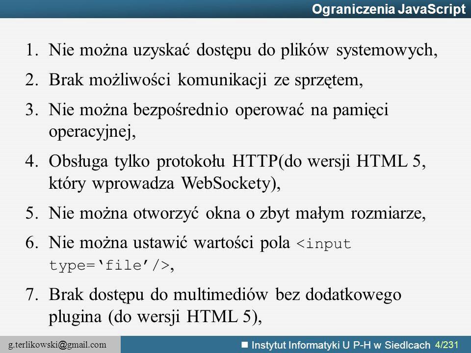 g.terlikowski @ gmail.com Instytut Informatyki U P-H w Siedlcach 4/231 Ograniczenia JavaScript 1.Nie można uzyskać dostępu do plików systemowych, 2.Br