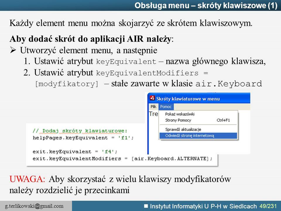 g.terlikowski @ gmail.com Instytut Informatyki U P-H w Siedlcach 49/231 Obsługa menu – skróty klawiszowe (1) Każdy element menu można skojarzyć ze skr