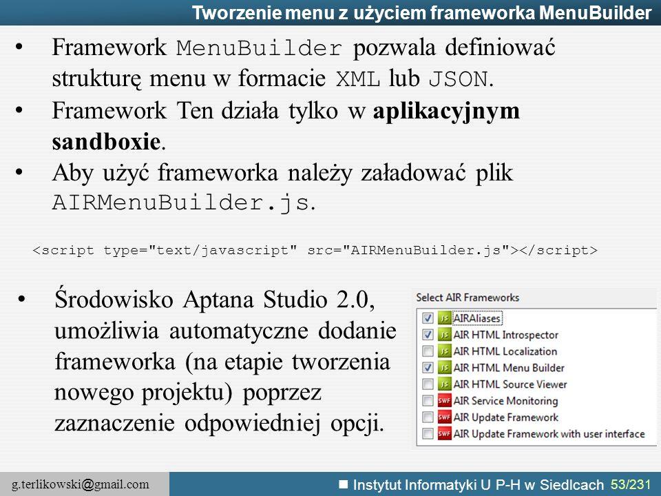 g.terlikowski @ gmail.com Instytut Informatyki U P-H w Siedlcach 53/231 Tworzenie menu z użyciem frameworka MenuBuilder Framework MenuBuilder pozwala