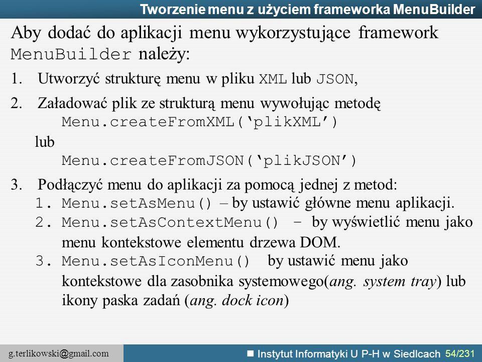 g.terlikowski @ gmail.com Instytut Informatyki U P-H w Siedlcach 54/231 Tworzenie menu z użyciem frameworka MenuBuilder Aby dodać do aplikacji menu wy